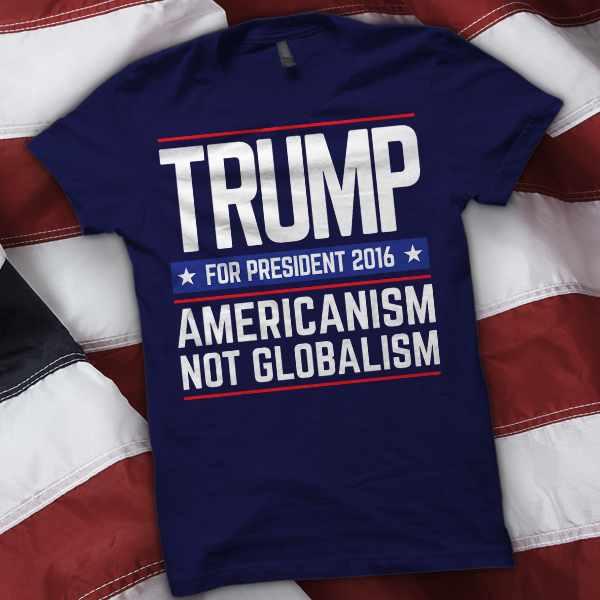 Americanism Not Globalism Shirt Trump 2016 T-Shirts - Trump for President 2016 Shirts - Make America Great Again Shirts.